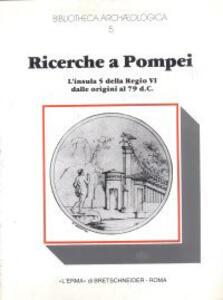 Ricerche a Pompei. L'Insula 5 della Regio VI dalle origini al 79 d. C. Campagna di scavo 1976-1979 - Maria Bonghi Jovino - copertina