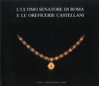 L' ultimo senatore di Roma e le oreficerie Castellani (Roma, 21 aprile-28 giugno 1987)