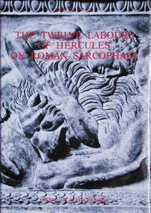 The twelve labours of Hercules on Roman sarcophagi - Peter F. Jongste - copertina