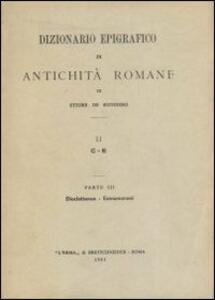 Dizionario epigrafico di antichità romane. Vol. 2\2: Consularis-Dinomogetimarus. - Ettore De Ruggiero - copertina