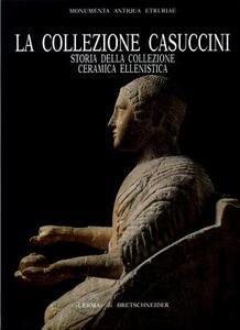 La collezione Casuccini. Vol. 1: Storia della collezione. Ceramica ellenistica. - Antonella Magagnini - copertina
