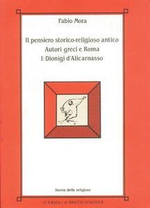 Il pensiero storico-religioso antico. Autori greci a Roma. Vol. 1: Dionigi d'alicarnasso. - Fabio Mora - copertina