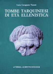Tombe tarquiniesi di età ellenistica. Catalogo di 26 tombe a camera scoperte dalla Fondazione Lerici in località Calvario - Lucia Cavagnaro Vanoni - copertina