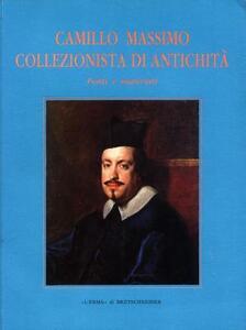 Camillo Massimo collezionista e di antichità. Fonti e materiali - M. Pomponi - copertina