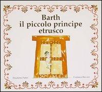 Barth il piccolo principe etrusco - Putini Elisabetta Baccani Costanza - wuz.it