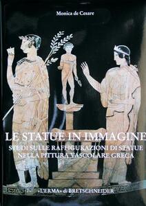 Le statue in immagine. Studi sulla raffigurazione di statue nella pittura vascolare greca - Monica De Cesare - copertina