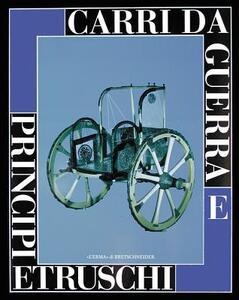 Carri da guerra e principi etruschi. Catalogo della mostra (Viterbo, 24 maggio-31 gennaio 1998; Roma, 27 maggio-4 luglio 1999) - copertina