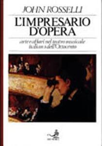 L' impresario d'opera. Arte e affari nel teatro musicale italiano dell'Ottocento