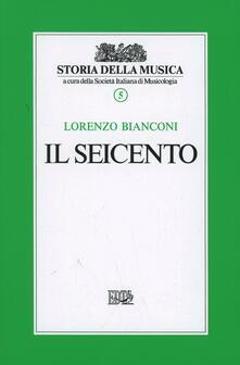 Il Seicento. Vol. 5 - Lorenzo Bianconi - copertina
