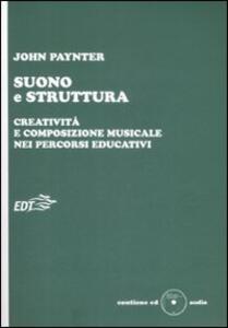 Suono e struttura. Creatività e composizione musicale nei percorsi educativi. Con CD-Audio - John Paynter - copertina