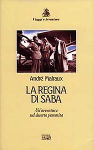 La regina di Saba. Un'avventura sul deserto yemenita - André Malraux - copertina