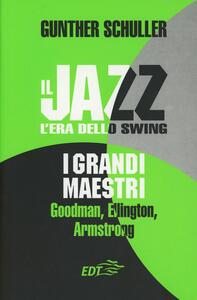 Il jazz. L'era dello swing. I grandi maestri. Goodman, Ellington, Armstrong - Gunther Schuller - copertina