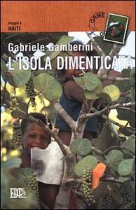 L' isola dimenticata. Viaggio ad Haiti - Gabriele Gamberini - copertina