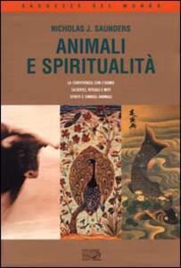 Animali e spiritualità. La convivenza con l'uomo. Sacrifici rituali e miti. Spiriti e simboli animali - Nicholas J. Saunders - copertina