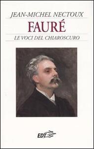 Fauré. Le voci del chiaroscuro - Jean-Michel Nectoux - copertina