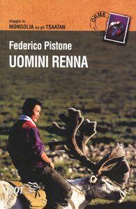 Libro Uomini renna. Viaggio in Mongolia tra gli Tsaatan Federico Pistone