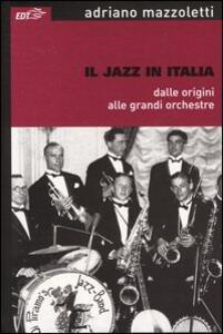 Il jazz in Italia dalle origini alle grandi orchestre - Adriano Mazzoletti - copertina