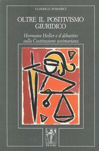 Oltre il positivismo giuridico. Hermann Heller e il dibattito sulla costituzione weimariana - Ulderico Pomarici - copertina