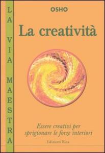 La creatività. Essere creativi per sprigionare le forze interiori - Osho - copertina