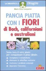 Pancia piatta con i fiori di Bach, californiani e australiani - M. Elisa Campanini - copertina