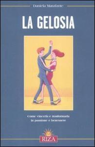La gelosia. Come vincerla e trasformarla in passione e benessere - Daniela Marafante - copertina