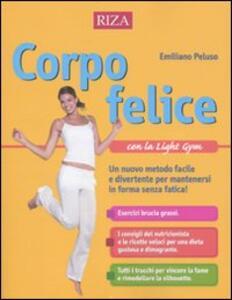 Corpo felice con la light gym. Un nuovo metodo facile e divertente per mantenersi in forma senza fatica - Emiliano Peluso - copertina