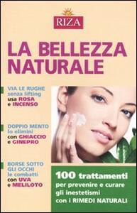La bellezza naturale. 100 trattamenti per prevenire e curare gli inestetismi con i rimedi naturali - M. Fiorella Coccolo - copertina