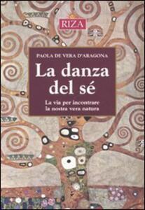 La danza del sé. La via per incontrare ka nostra vera natura - Paola De Vera D'Aragona - copertina