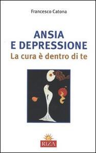 Ansia e depressione. La cura è dentro di te - Francesco Catona - copertina