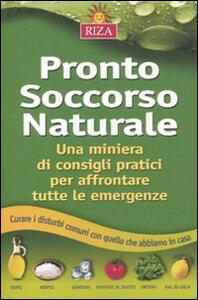 Pronto soccorso naturale. Una miniera di consigli pratici per affrontare tutte le emergenze - Chiara Grassi - copertina