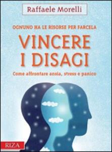 Vincere i disagi. Come affrontare ansia, stress e panico - Raffaele Morelli - copertina