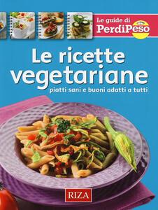 Le ricette vegetariane. Piatti sani e buoni adatti a tutti - M. Fiorella Coccolo - copertina