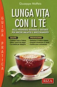 Lunga vita con il tè. Nella prodigiosa bevanda le sostanze per vincere malattie e invecchiamento - Giuseppe Maffeis - copertina