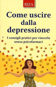Come uscire dalla depressione. I consigli pratici per vincerla senza psicofarmaci - copertina