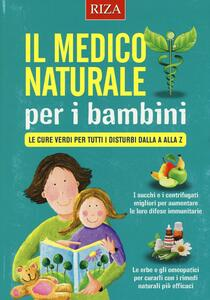 Il medico naturale per i bambini. Le cure verdi per tutti i disturbi dalla A alla Z - copertina