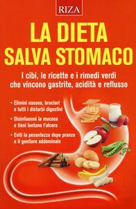 La dieta salva stomaco. I cibi, le ricette e i rimedi verdi che vincono gastrite, acidità e reflusso - copertina