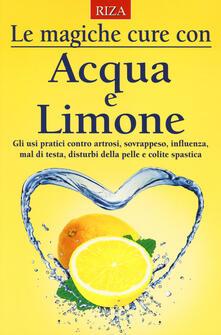 Le magiche cure con acqua e limone. Gli usi pratici contro artrosi, sovrappeso, influenza, mal di testa, disturbi della pelle e colite spastica.pdf