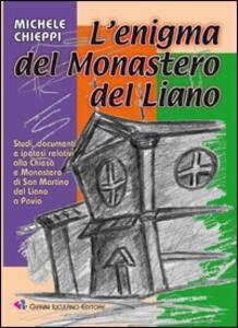 L' enigma del Monastero del Liano. Studi, documenti e ipotesi relativi alla Chiesa e Monastero di San Martino del Liano a Pavia - Michele Chieppi - copertina