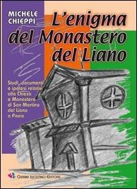 L' L' enigma del Monastero del Liano. Studi, documenti e ipotesi relativi alla Chiesa e Monastero di San Martino del Liano a Pavia - Chieppi Michele - wuz.it