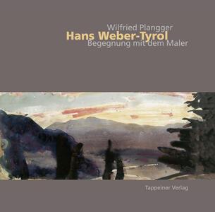 Hans Weber, Tyrol begegnung mit den maler - Wilfried Plangger - copertina