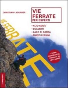 Vie ferrate per esperti. Alto Adige, Dolomiti, lago di Garda, monti Lessini - Christjan Ladurner - copertina