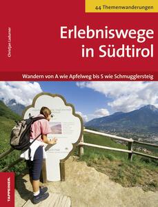 Erlebniswege in Südtirol. Wandern von A wie Apfelweg bis S wie Schmugglersteig - Christjan Ladurner - copertina