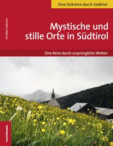 Mystische und stille Orte in Südtirol eine reise durch ursprüngliche Welten