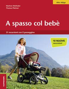 A spasso col bebè. 51 escursioni con il passeggino. Alto Adige - Marlene Weithaler,Thomas Plattner - copertina