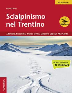 Scialpinismo nel Trentino. Vol. 3: Adamello, Presanella, Brenta, Ortles, Dolomiti, Lagorai, Alto Garda. - Ulrich Kössler - copertina