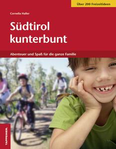 Südtirol kunterbunt. Abenteuer und Spass für die ganze Familie - Cornelia Haller - copertina