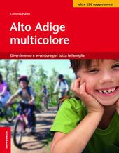 Alto Adige multicolore. Divertimento e avventura per tutta la famiglia