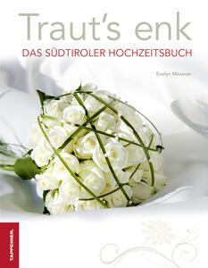 Traut's enk. Das Südtiroler Hochzeitsbuch - Evelyn Messner - copertina