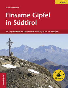 Einsame Gipfel in Südtirol. Vol. 1: 60 ungewöhnliche Touren vom Vinschagu bis ins Wipptal.