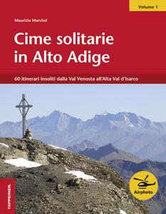 Cime solitarie in Alto Adige. Vol. 1: 60 itinerari insoliti dalla Val Venosta all'Alta Val d'Isarco.